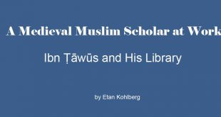 A Medieval Muslim Scholar at Work: Ibn Ṭāwūs and His Library